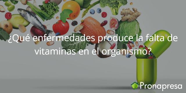 ¿Qué enfermedades produce la falta de vitaminas en el organismo?
