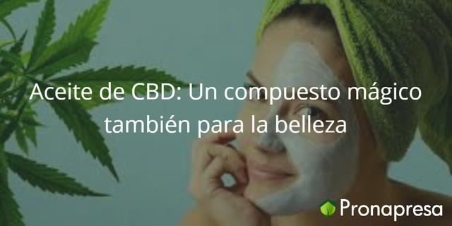 Aceite de CBD (aceite de cannabis): Un compuesto mágico para la belleza