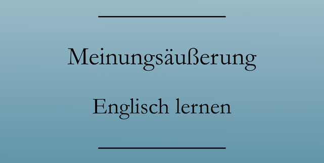 Englisch lernen: Meinung äußern, widersprechen und zustimmen, Bedauern ausdrücken.