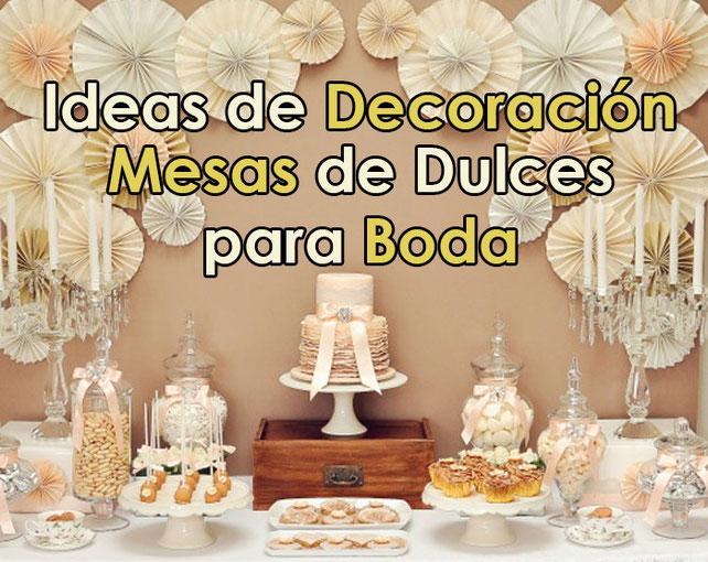 Mesas de dulces para boda decoracion para fiestas for Decoracion para mesa dulce
