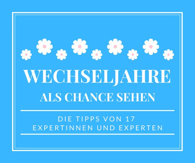 blauer Hintergrund mit weißem Rahmen, weiße Schrift Wechseljahre als Chance sehen, Die Tipps von 17 Experten und Expertinnen, weiße Blumen mit rosa Mitte