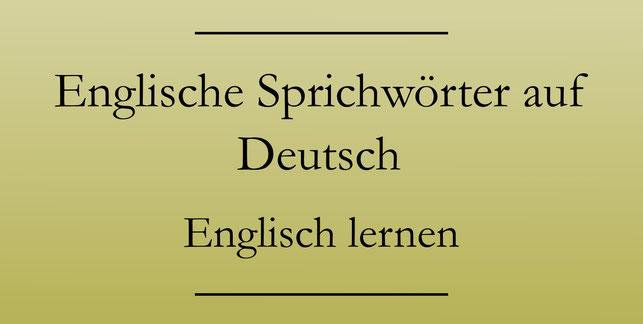 Englisch lernen: Englische Sprichwörter auf Deutsch.