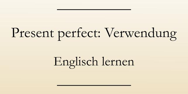 Englisch Grammatik lernen, present perfect, Verwendung, Signalwörter
