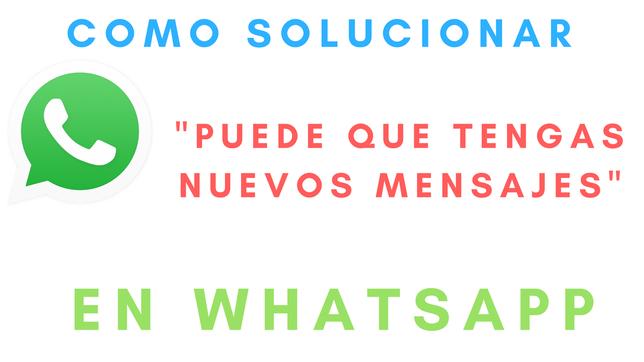 Cómo Solucionar El Puede Que Tengas Nuevos Mensajes En WhatsApp