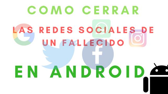 Cómo Cerrar Las Redes Sociales De Un Fallecido En Android
