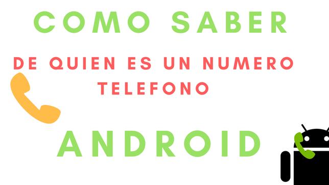 Cómo Saber De Quién Es Un Número De Teléfono Android