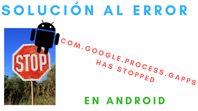 Solución Al Error com.google.process.gapps has stopped