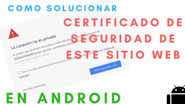 Cómo Solucionar El Existe Un Problema Con El Certificado De Seguridad De Este Sitio Web En Android