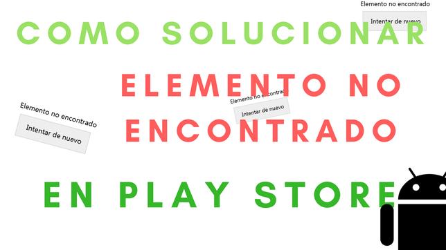 Cómo Solucionar El Elemento No Encontrado Play Store