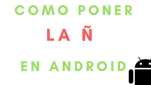 Cómo Poner La Ñ En Android