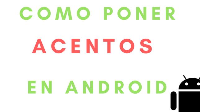 Cómo Poner Acentos En Android