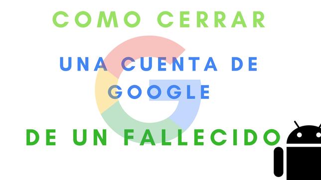Cómo Cerrar Una Cuenta De Google De Un Fallecido