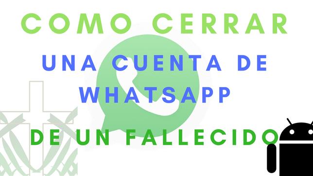 Cómo Cerrar Una Cuenta De WhatsApp De Un Fallecido