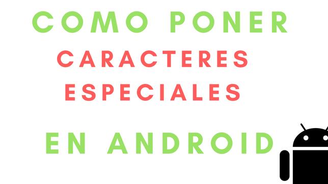 Cómo Poner Caracteres Especiales En Android
