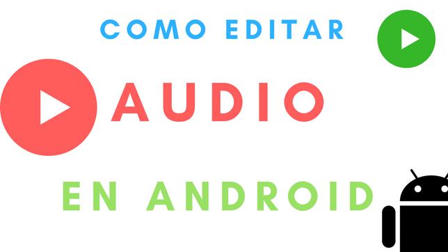 Cómo Editar Audio En Android