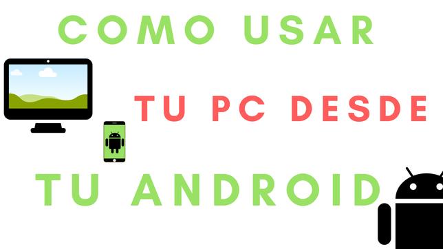 Cómo Usar Tu Pc Desde Tu Android