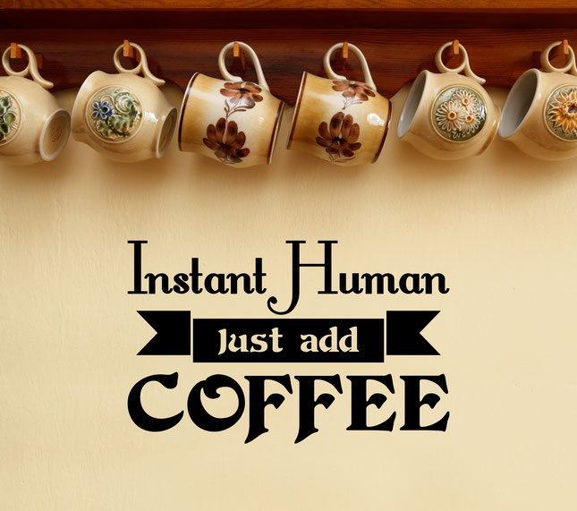 Instant Human Just add Coffee for decoration. From www.wallartcompany.co.uk