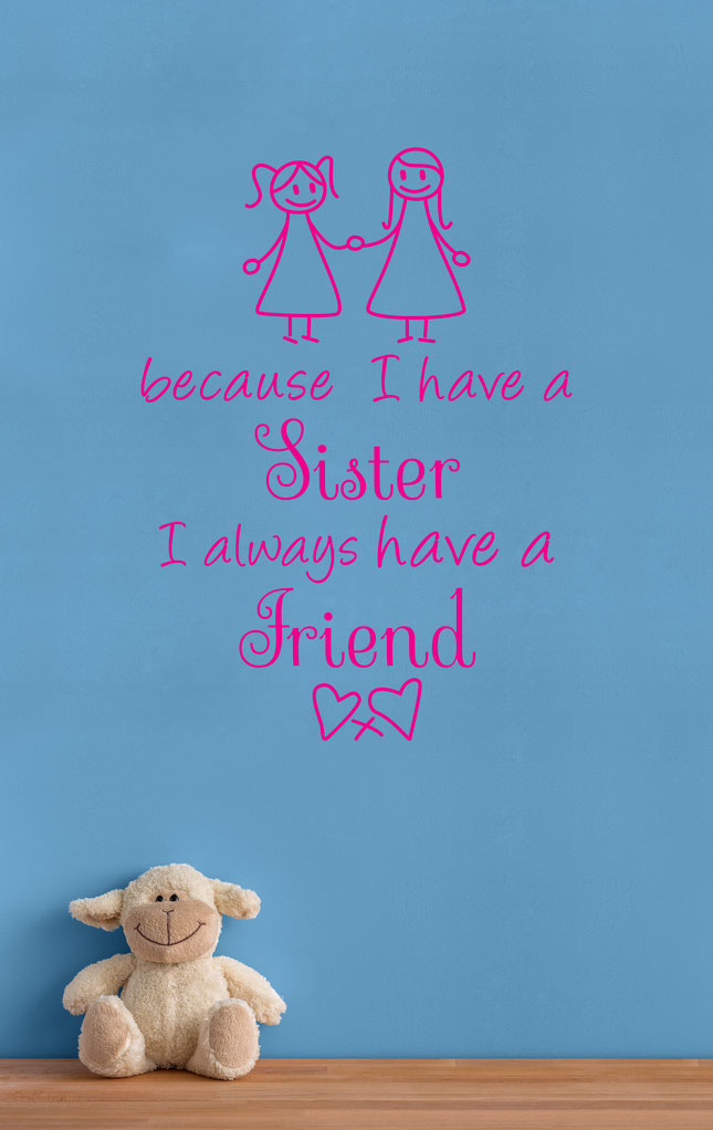 Because I have a Sister I always have a Friend wall art sticker. From wallartcompany.co.uk