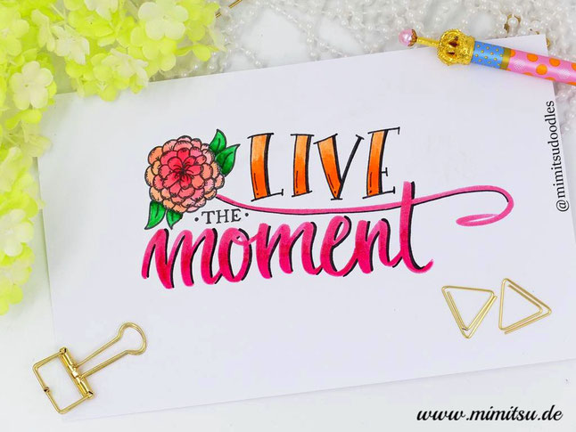 Handlettering, Practice, Quote, Zitat, lebe den Moment, live in the moment