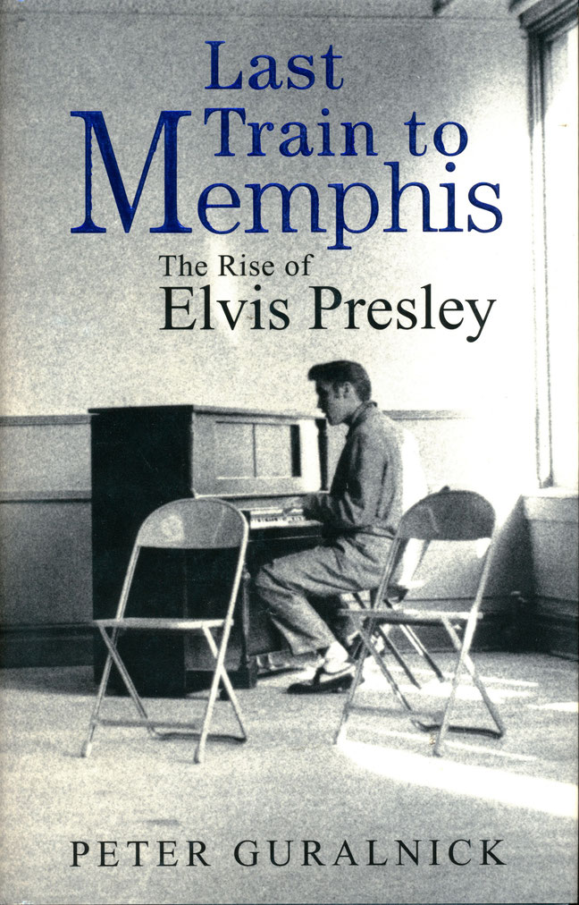LAST TRAIN TO MEMPHIS, THE RISE OF ELVIS PRESLEY von Peter Guralinck,  Verlag Little, Brown and Company, 1994