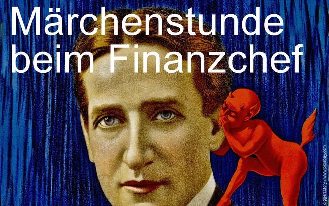 Maerchenstunde beim Finanzchef. Boese Ueberraschungen kommen Schritt fuer Schritt