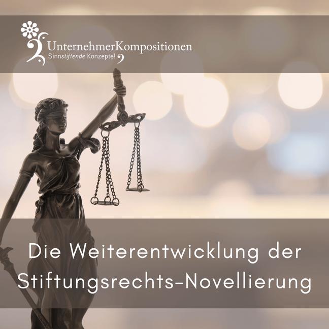 Die Weiterentwicklung der Stiftungsrechtsnovellierung
