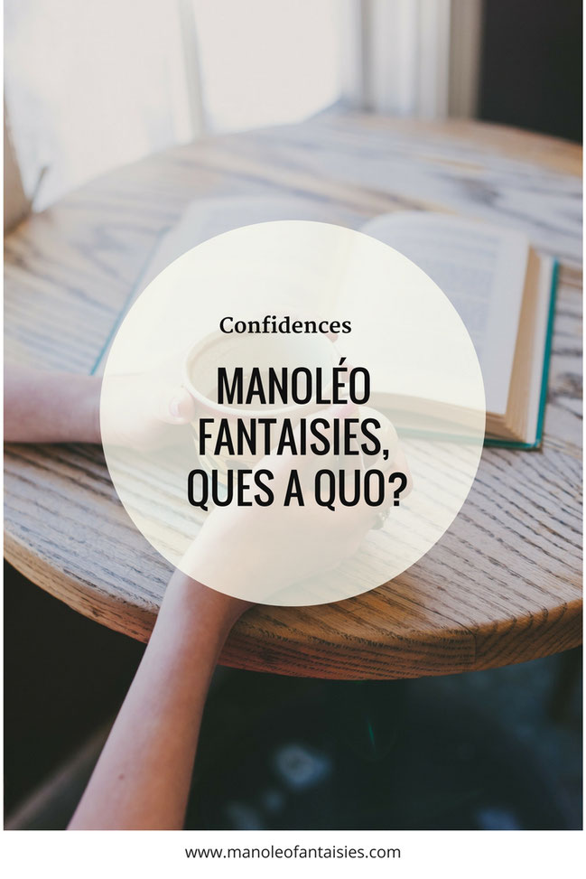 Manoléo Fantaisies, ques à quo? Article blog confidences