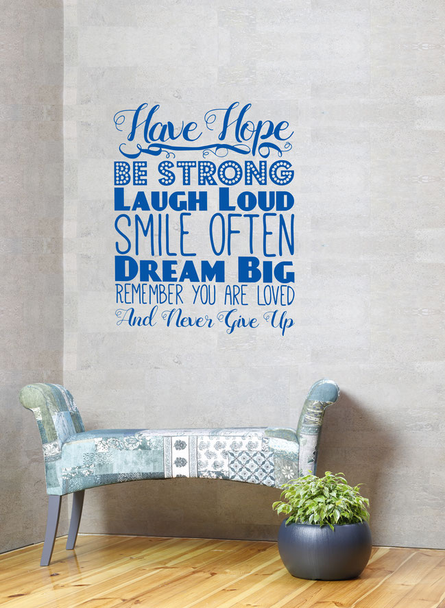 Have Hope, Be Strong, Laugh Loud, Smile Often, Dream Big, Remember You Are Loved and Never Give Up Quote from www.wallartcompany.co.uk