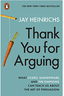 Thank You for Arguing: What Aristotle, Lincoln and Homer Simpson Can Teach Us About the Art of Persuasion  (2017) by Jay Heinrichs