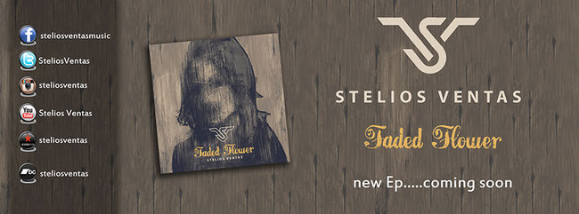 "STELIOS VENTAS – new single ""Faded Flower"" from upcoming homonym EP."