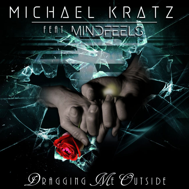 Michael Kratz: EXCITING PARTNERSHIP WITH MINDFEELS FOR BRAND NEW SINGLE 'DRAGGING ME OUTSIDE'