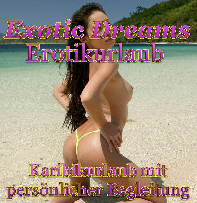 SEXURLAUB MIT EXOTIC DREAMS; MÄNNERURLAUB ; SINGLEURLAUB ; EROTIKURLAUB;