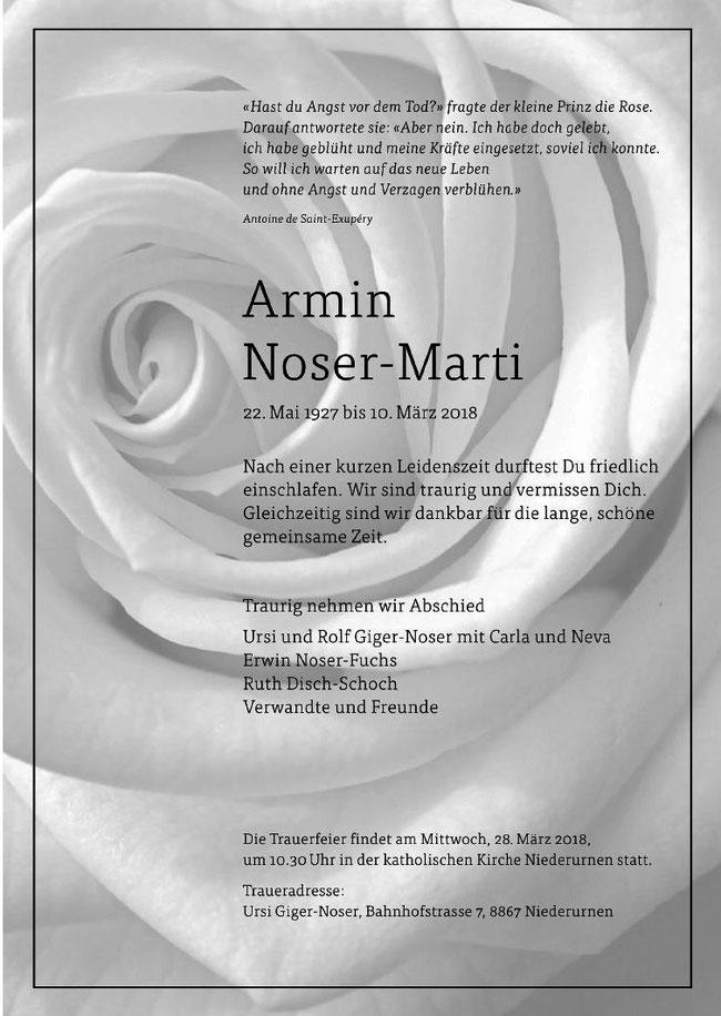 Zwar hochbetagt, aber dennoch unerwartet, starb Armin Noser, der nach längerem Spitalaufenthalt ins Altersheim Schwanden übersiedelt war, am 10. März 2018 (Todesanzeige Südostschweiz Glarus)