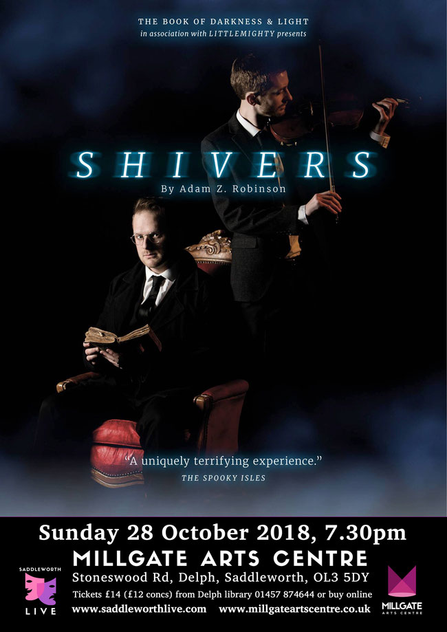 A trio of delightfully thrilling new ghost stories, set to the live haunting sounds of violin. Shivers - the Book of Darkness and Light Saddleworth poster