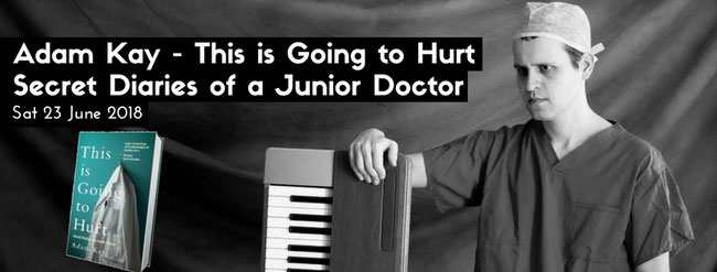 Adam Kay - This is Going to Hurt; Secret Diaries of a Junior Doctor (comedy stand up and music)