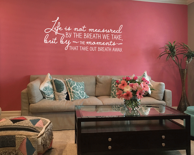 Life is not measured by the breath we take, but by the moments that take out breath away wall art sticker
