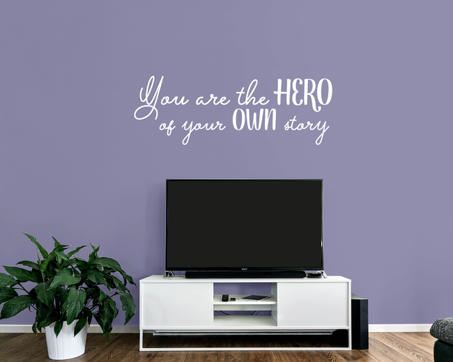 You are the hero of your own story Quote from www.wallartcompany.co.uk