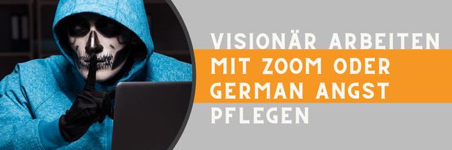 Willst Du visionär arbeiten oder die German Angst pflegen?
