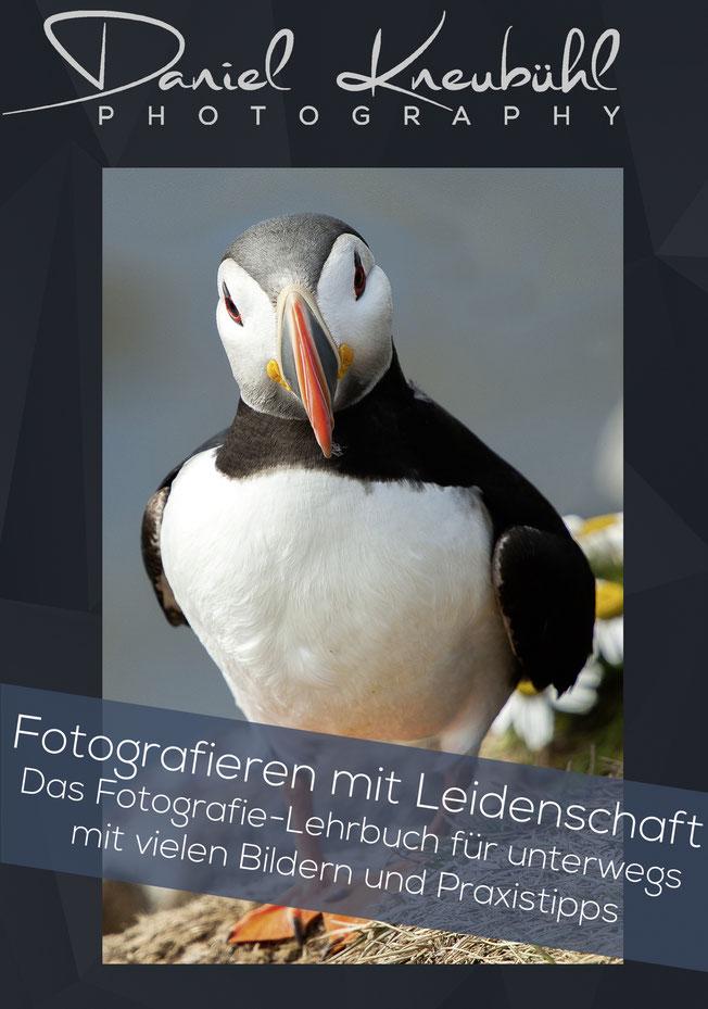 Fotografieren mit Leidenschaft, Fotobuch, Lehrbuch, Buch, Autor: Daniel Kneubühl, Fotograf: Daniel Kneubühl, www.danielkneubuehl.com, ISBN 978-3-9525025-0-1