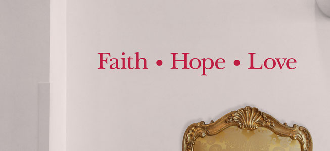 Faith • Hope • Love wall art decal, this design comes in many colours and different sizes at www.wallartcompany.co.uk