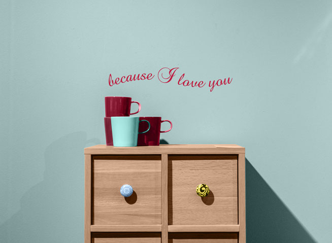 Because I love you vinyl text quote designed for interior or exterior use on a wall, ideal for a bedroom.