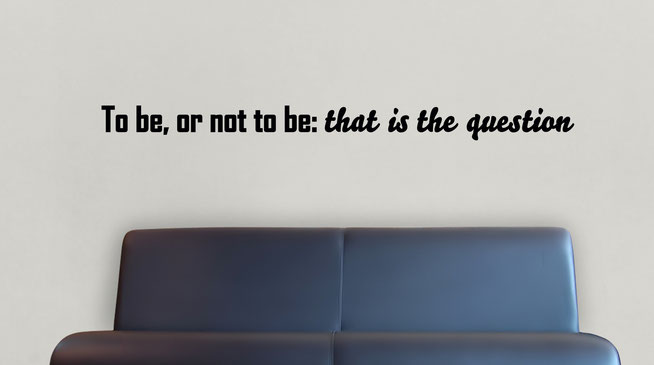 To be, or not to be: that is the question, green vinyl wall art Shakespeare quote on a wall. Quote comes in many colours and custom sizes at the wallartcompany.co.uk