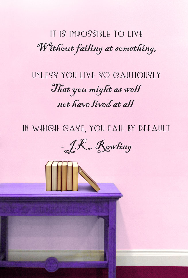 It is impossible to live without failing at something J.K Rowling quote vinyl wall art sticker.