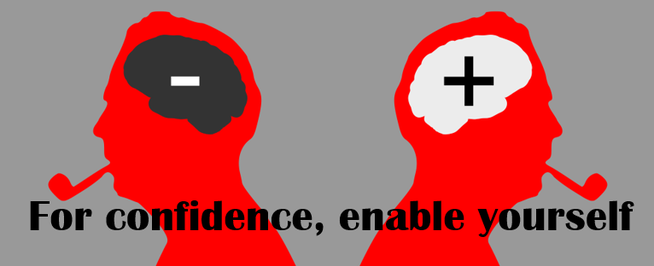 For confidence, enable yourself