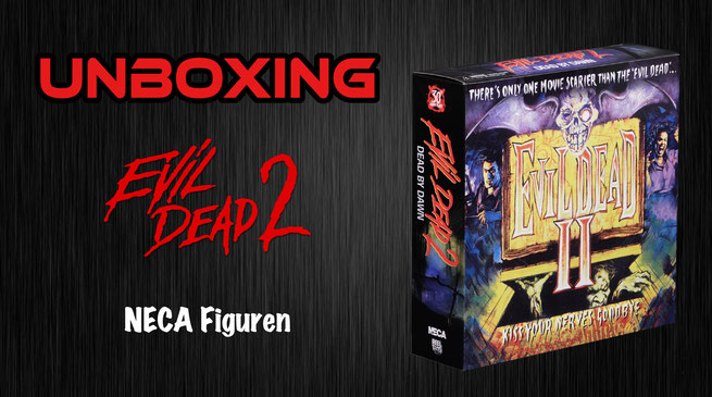 Evil Dead 2 - 30th Anniversary NECA Figur Unboxing