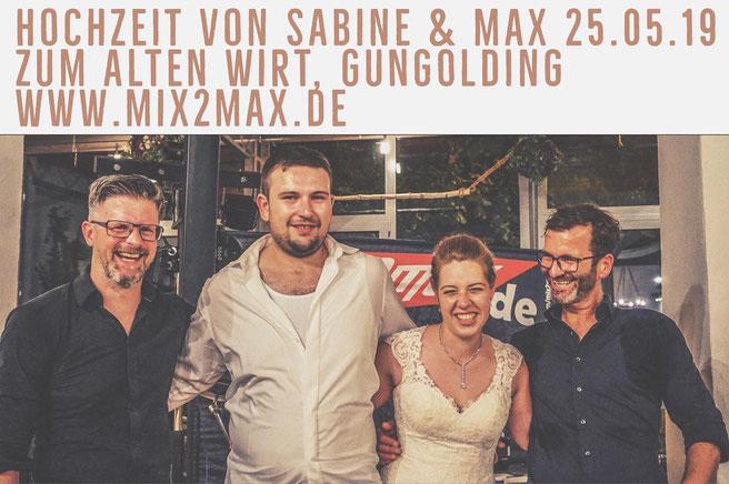 Hochzeitsband & Partyband mix2max auf der Hochzeitsfeier von Sabine & Max, am 25.05.2019 beim Alten Wirt in Gungolding.