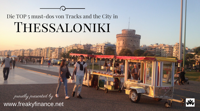 freaky finance, freaky travel, Tracks and the City, Gastartikel, Thessaloniki TOP 5 must-dos, Städtereise, Reisetipps,  Sehenswürdigkeiten, Stadt Theassaloniki, Promenade, Turm