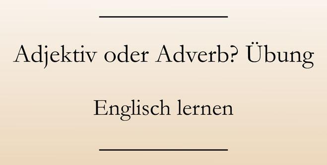 Englisch lernen und üben: Adjektive und Adverbien. #englischlernen