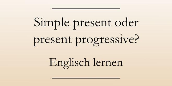 Englisch lernen: Übung zu den englischen Zeiten der Gegenwart. Simple present und present progressive (continuous)