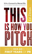 This Is How You Pitch: How To Kick Ass In Your First Years of PR (2013)
